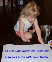 64 Sick Day, Rainy Day, Any Day Activities to Do with Your Toddler
