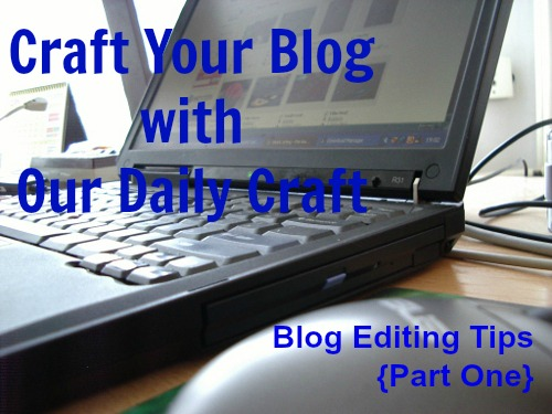 Blog Editing Tips, Part One {Craft Your Blog}